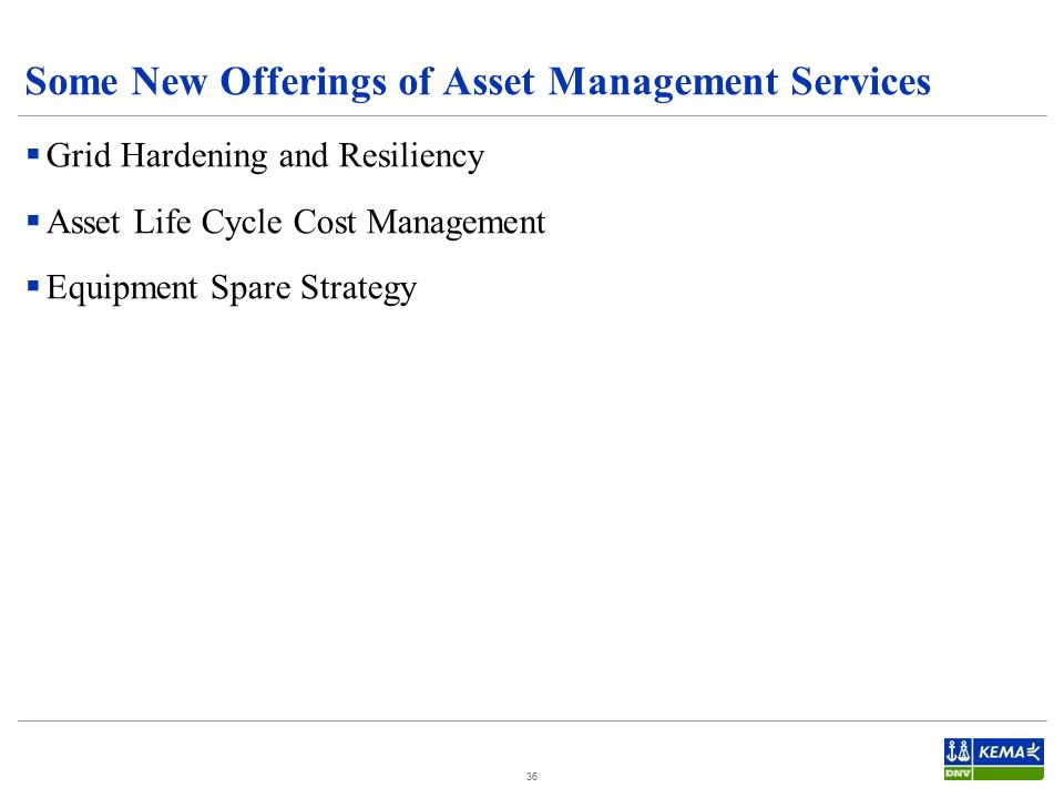 Some New Offerings of Asset Management Services  Grid Hardening and Resiliency  Asset Life Cycle Cost Management  Equipment Spare Strategy 36