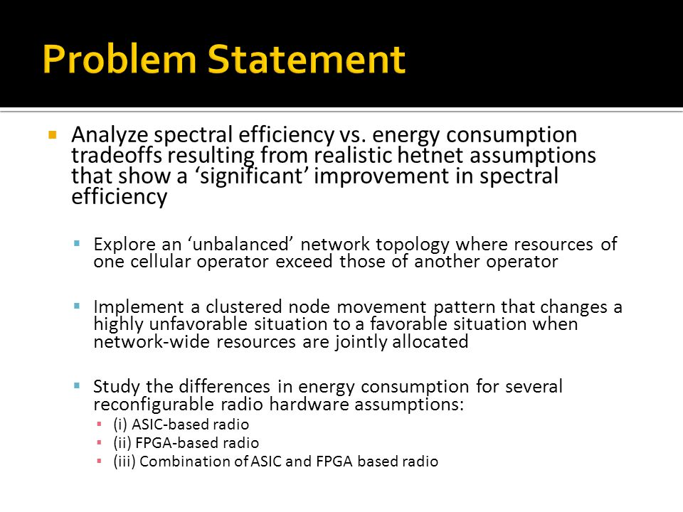  Analyze spectral efficiency vs. energy consumption tradeoffs resulting from realistic hetnet assumptions that show a 'significant' improvement in sp