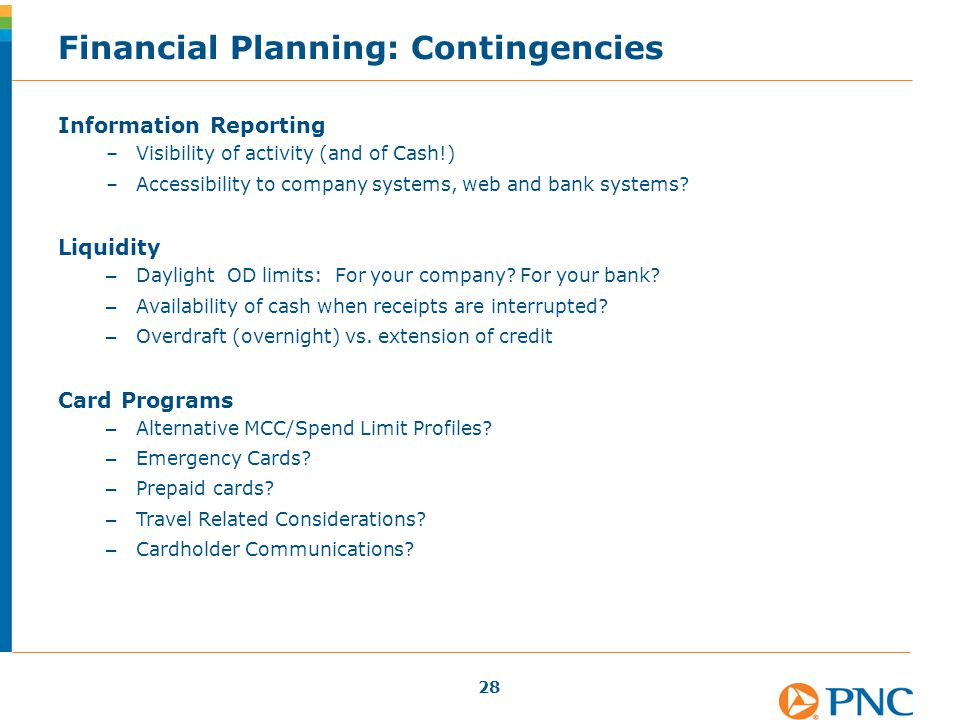 Financial Planning: Contingencies Information Reporting –Visibility of activity (and of Cash!) –Accessibility to company systems, web and bank systems