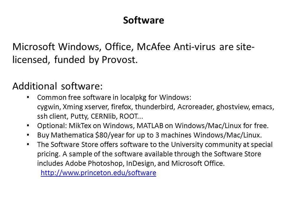 Software Microsoft Windows, Office, McAfee Anti-virus are site- licensed, funded by Provost. Additional software: Common free software in localpkg for