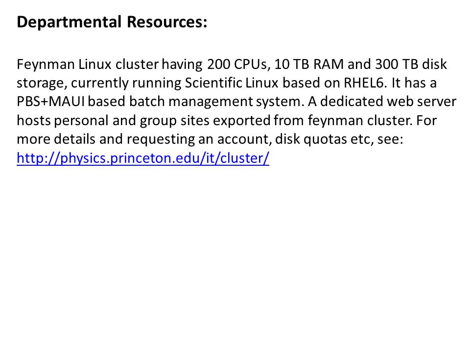 Departmental Resources: Feynman Linux cluster having 200 CPUs, 10 TB RAM and 300 TB disk storage, currently running Scientific Linux based on RHEL6.