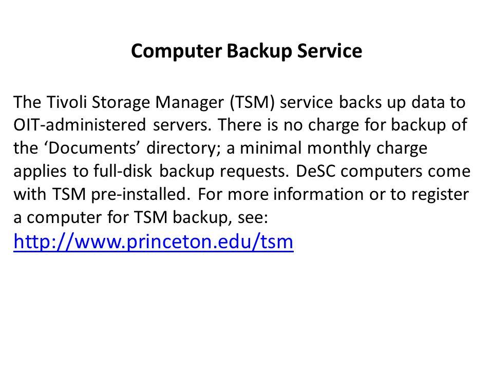 Computer Backup Service The Tivoli Storage Manager (TSM) service backs up data to OIT-administered servers.