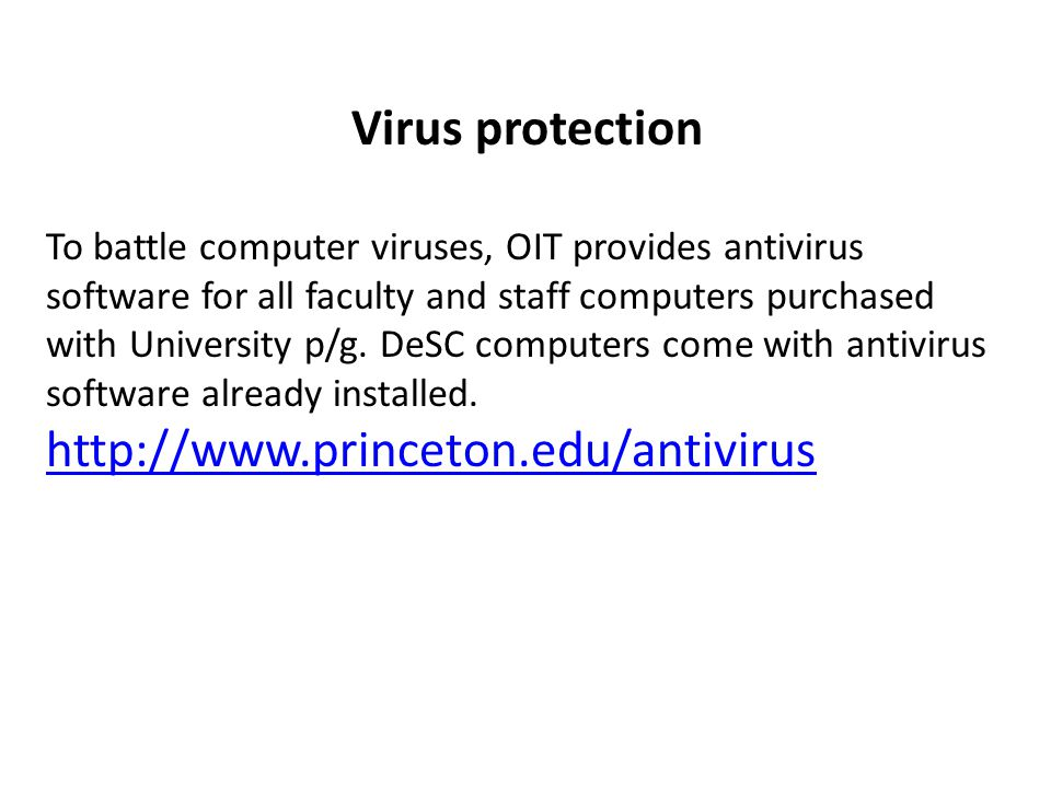 Virus protection To battle computer viruses, OIT provides antivirus software for all faculty and staff computers purchased with University p/g.