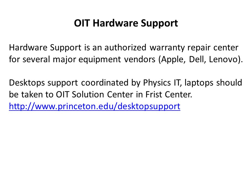 OIT Hardware Support Hardware Support is an authorized warranty repair center for several major equipment vendors (Apple, Dell, Lenovo).