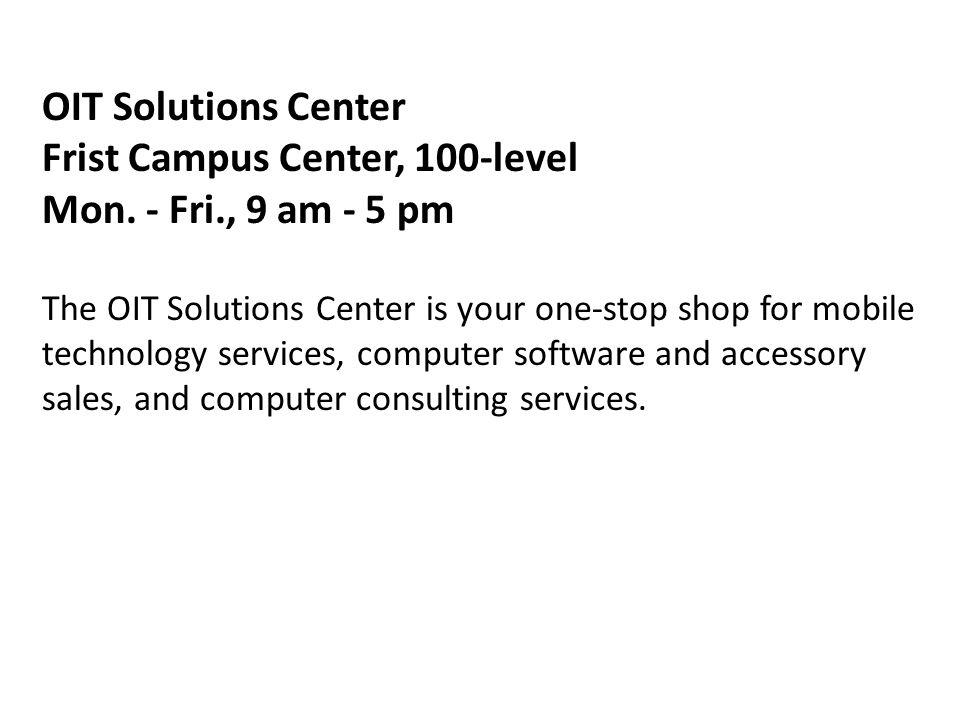 OIT Solutions Center Frist Campus Center, 100-level Mon.