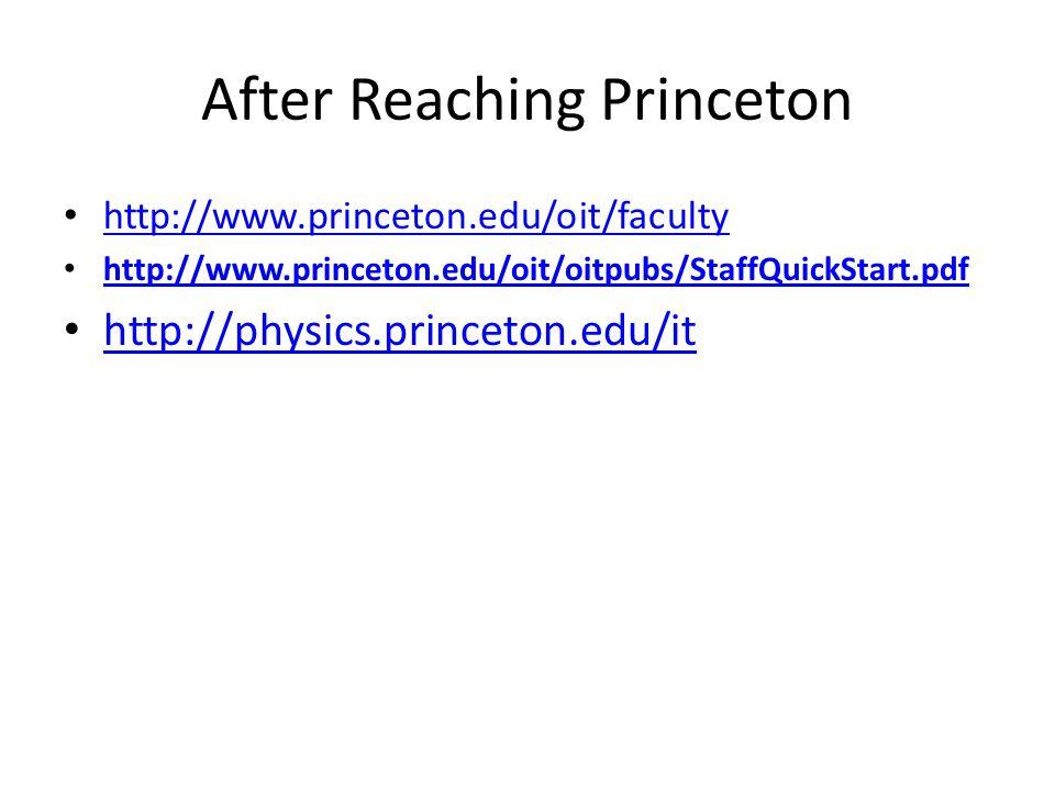 After Reaching Princeton http://www.princeton.edu/oit/faculty http://www.princeton.edu/oit/oitpubs/StaffQuickStart.pdf http://physics.princeton.edu/it