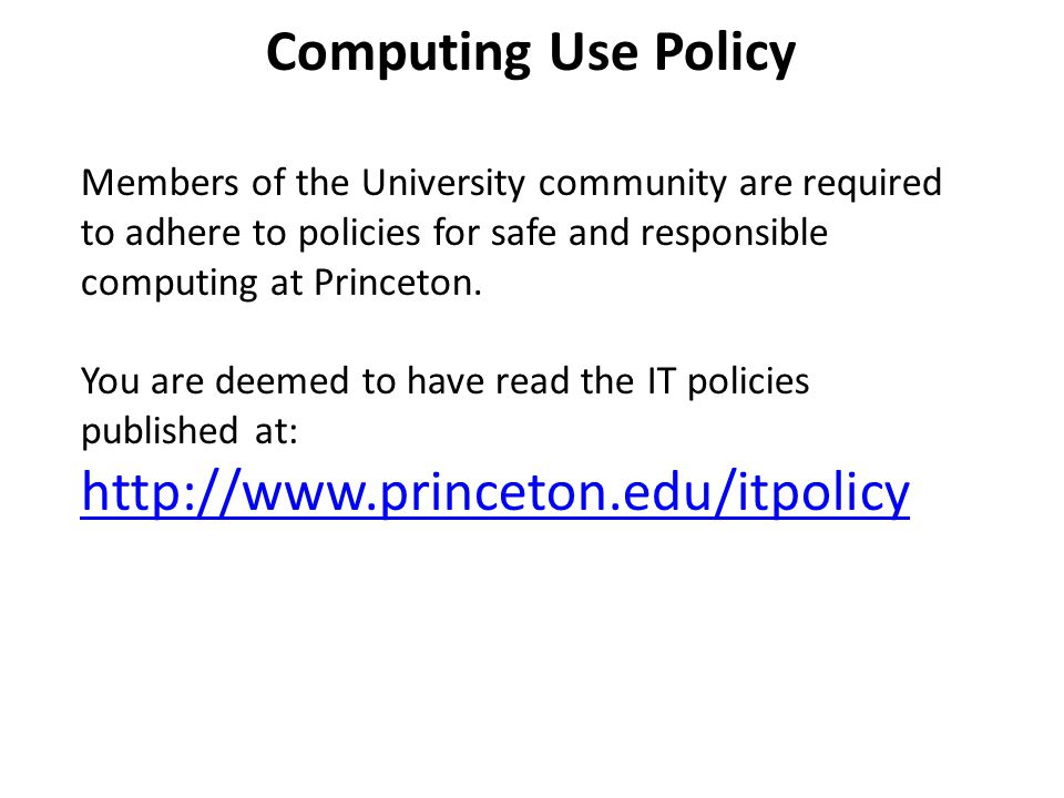 Computing Use Policy Members of the University community are required to adhere to policies for safe and responsible computing at Princeton. You are d