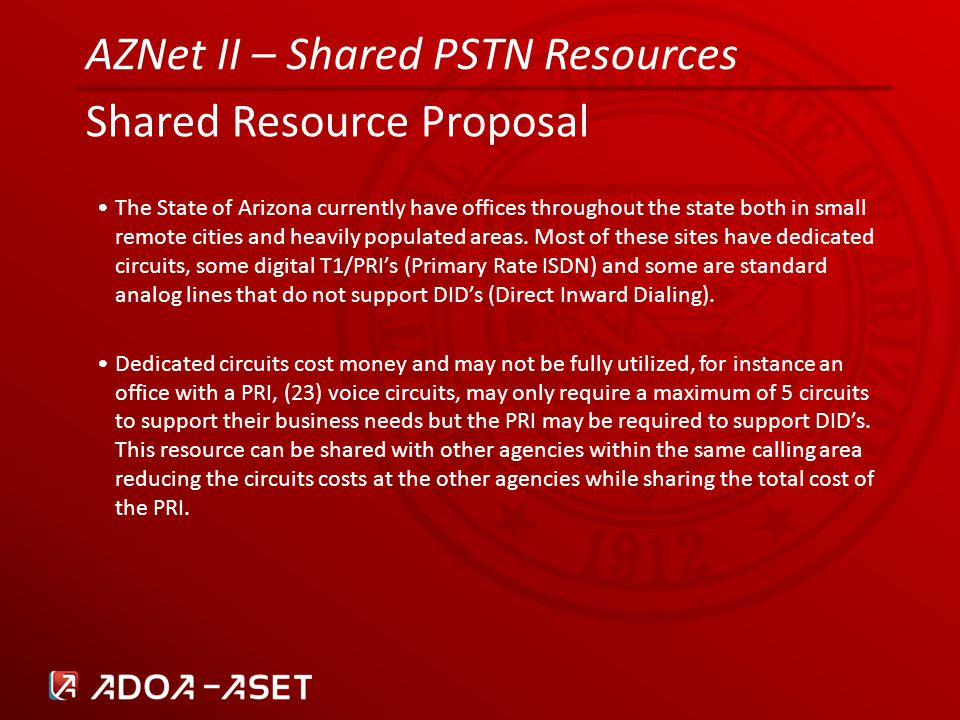 AZNet II – Shared PSTN Resources Shared Resource Proposal The State of Arizona currently have offices throughout the state both in small remote cities and heavily populated areas.
