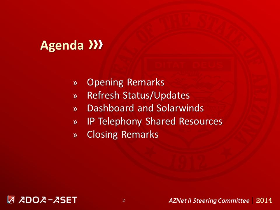 2 Agenda AZNet II Steering Committee | 2014 » Opening Remarks » Refresh Status/Updates » Dashboard and Solarwinds » IP Telephony Shared Resources » Closing Remarks