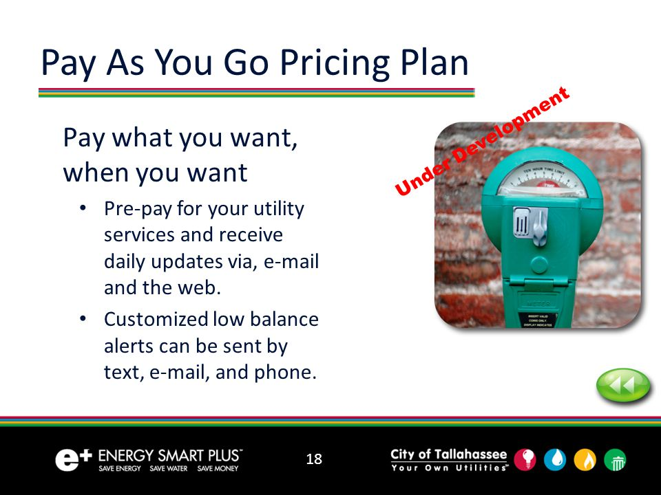 Pay what you want, when you want Pre-pay for your utility services and receive daily updates via, e-mail and the web.