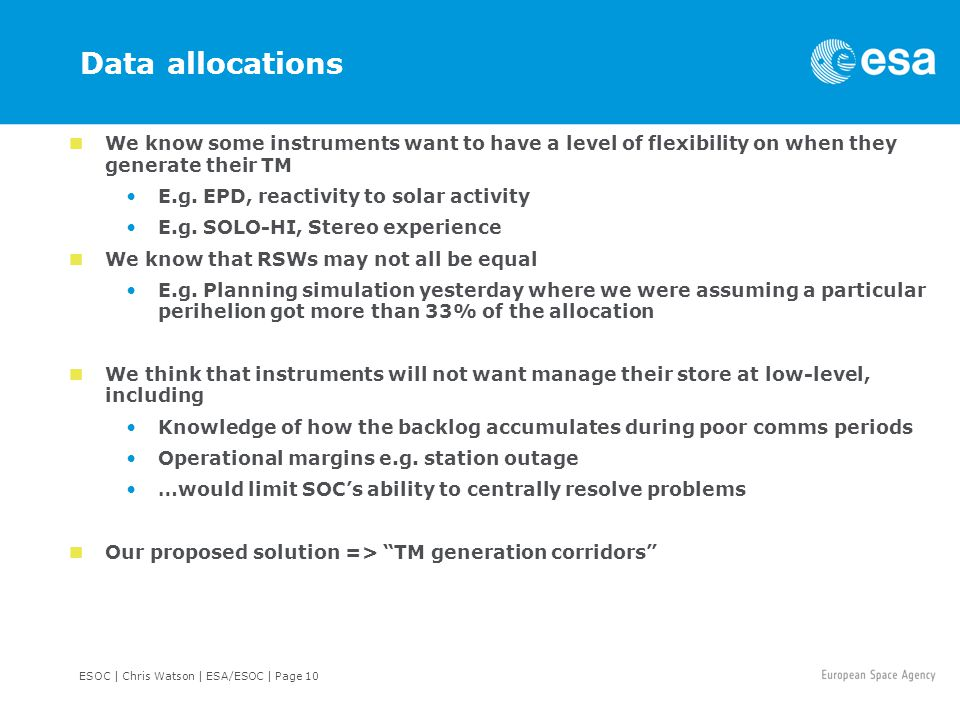ESOC | Chris Watson | ESA/ESOC | Page 10 Data allocations We know some instruments want to have a level of flexibility on when they generate their TM E.g.