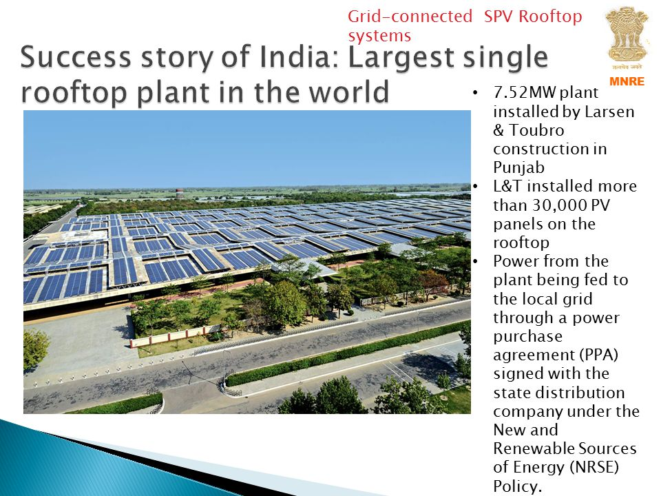 7.52MW plant installed by Larsen & Toubro construction in Punjab L&T installed more than 30,000 PV panels on the rooftop Power from the plant being fe
