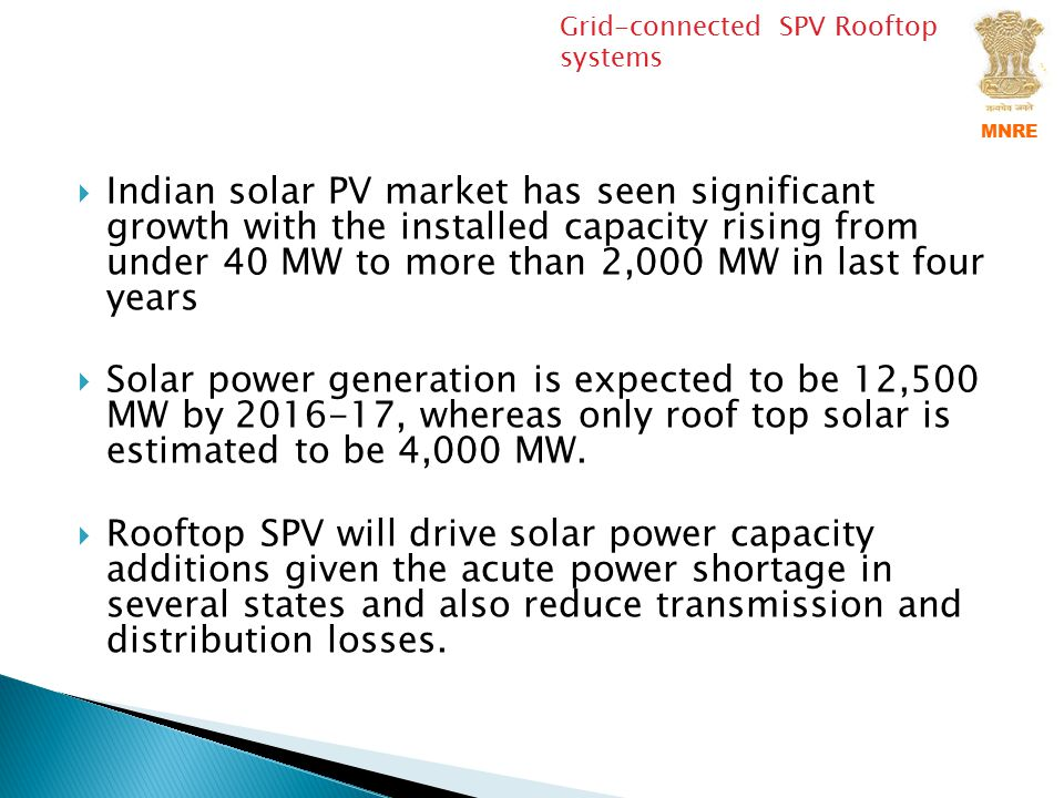  Indian solar PV market has seen significant growth with the installed capacity rising from under 40 MW to more than 2,000 MW in last four years  So