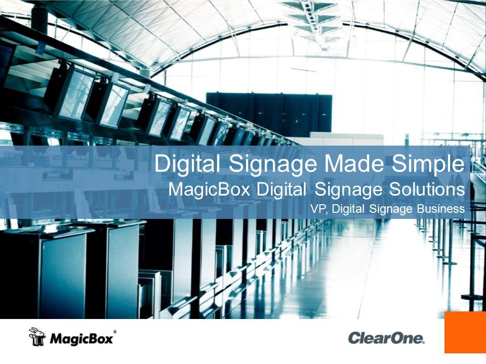 Digital Signage Made Simple MagicBox Digital Signage Solutions VP, Digital Signage Business