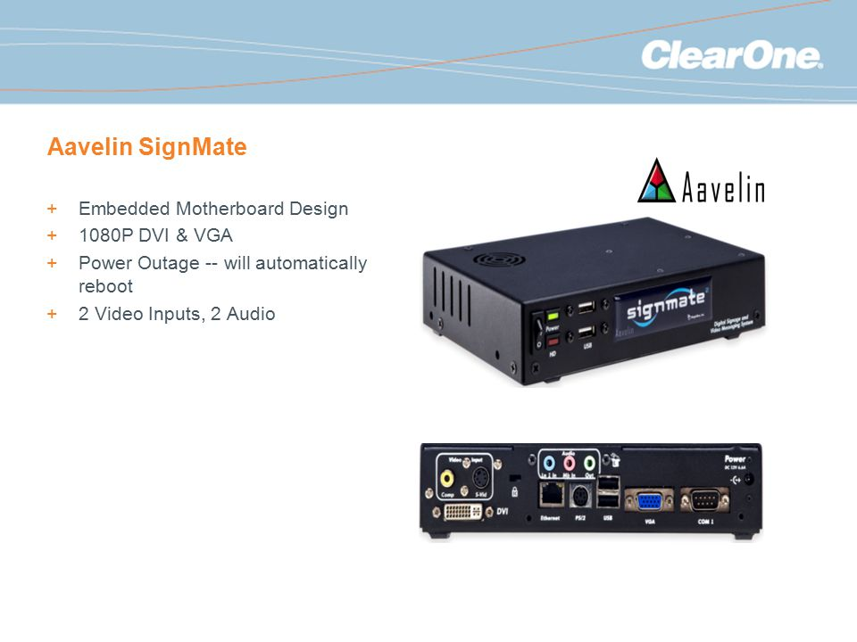Aavelin SignMate +Embedded Motherboard Design +1080P DVI & VGA +Power Outage -- will automatically reboot +2 Video Inputs, 2 Audio