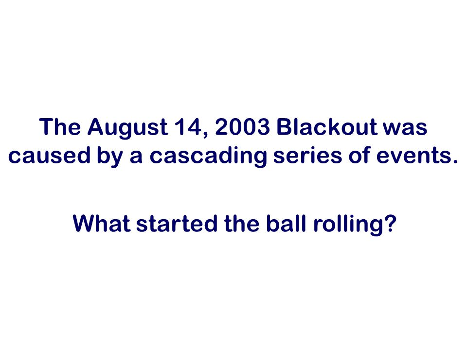 The August 14, 2003 Blackout was caused by a cascading series of events.