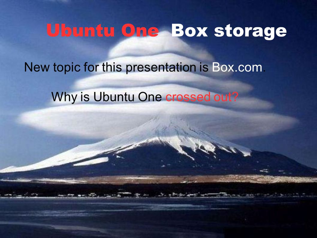 Ubuntu One Box storage New topic for this presentation is Box.com. Why is Ubuntu One crossed out