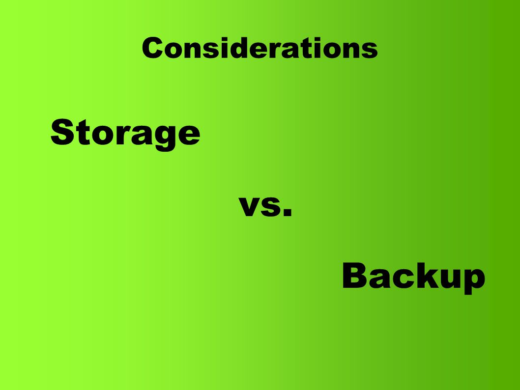 Considerations Storage vs. Backup