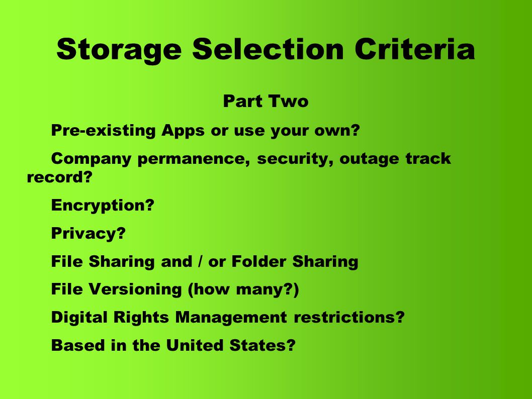 Storage Selection Criteria Part Two Pre-existing Apps or use your own.