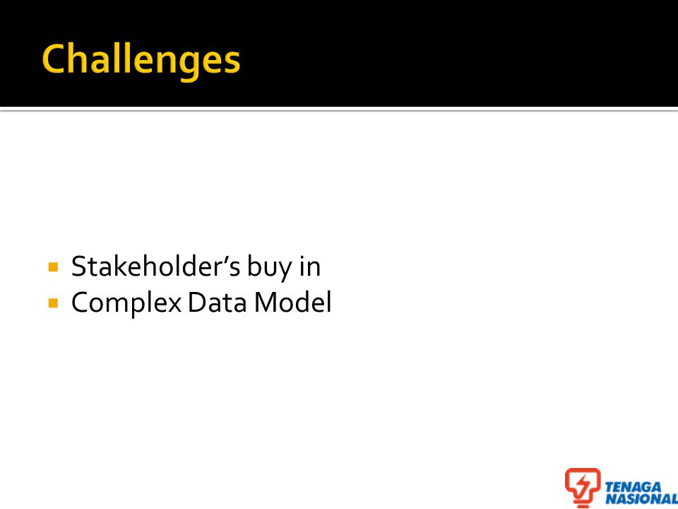  Stakeholder's buy in  Complex Data Model