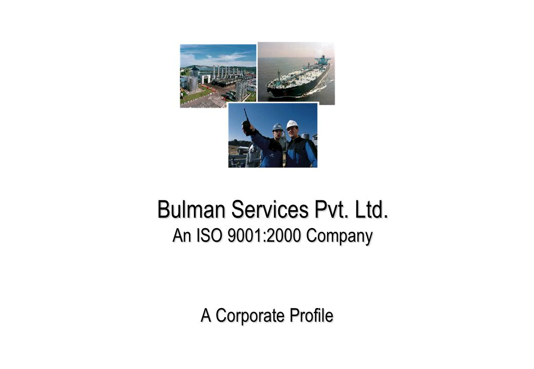 Bulman Services Pvt. Ltd. An ISO 9001:2000 Company A Corporate Profile