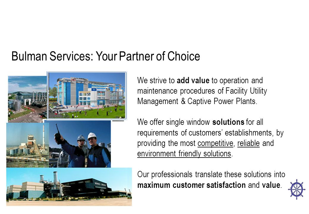 We strive to add value to operation and maintenance procedures of Facility Utility Management & Captive Power Plants.