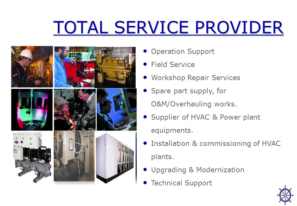 TOTAL SERVICE PROVIDER Operation Support Field Service Workshop Repair Services Spare part supply, for O&M/Overhauling works.