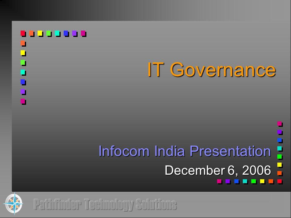 IT Governance Infocom India Presentation December 6, 2006