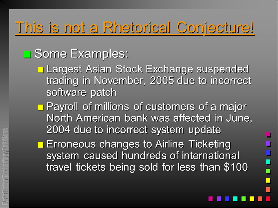 This is not a Rhetorical Conjecture! n Some Examples: n Largest Asian Stock Exchange suspended trading in November, 2005 due to incorrect software pat