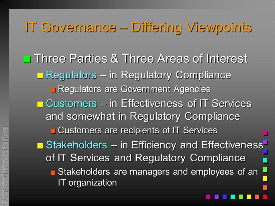 IT Governance – Differing Viewpoints n Three Parties & Three Areas of Interest n Regulators – in Regulatory Compliance n Regulators are Government Age