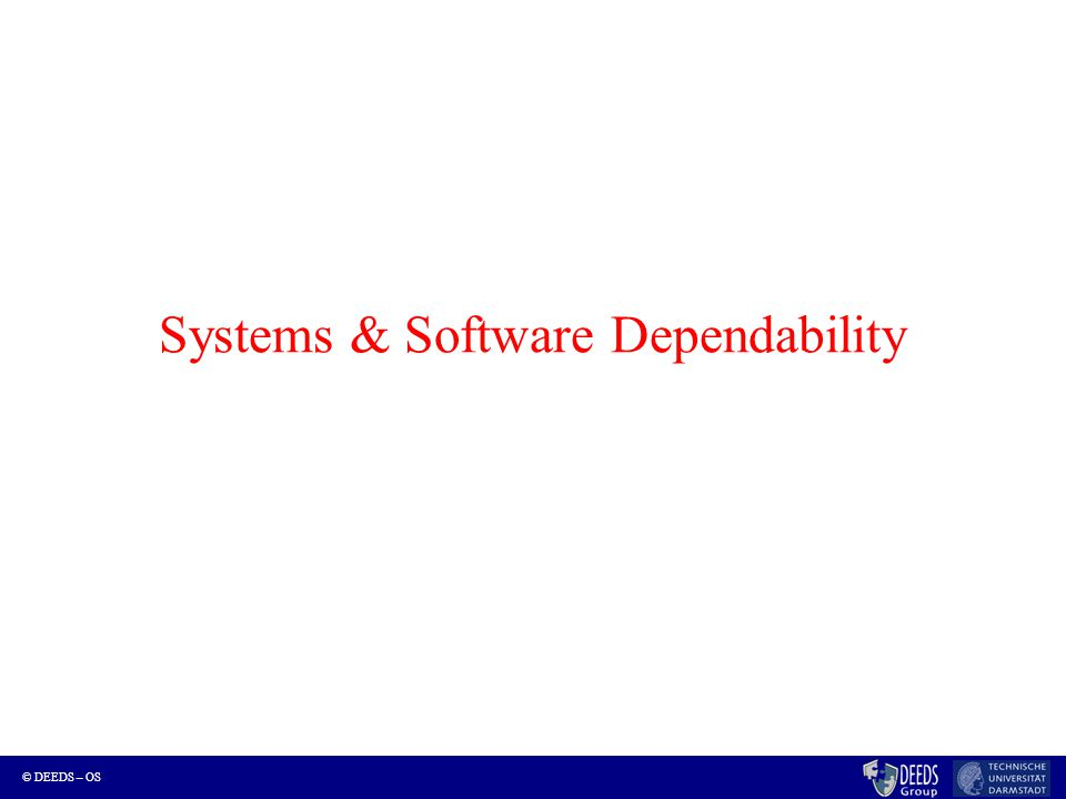 © DEEDS – OS Systems & Software Dependability