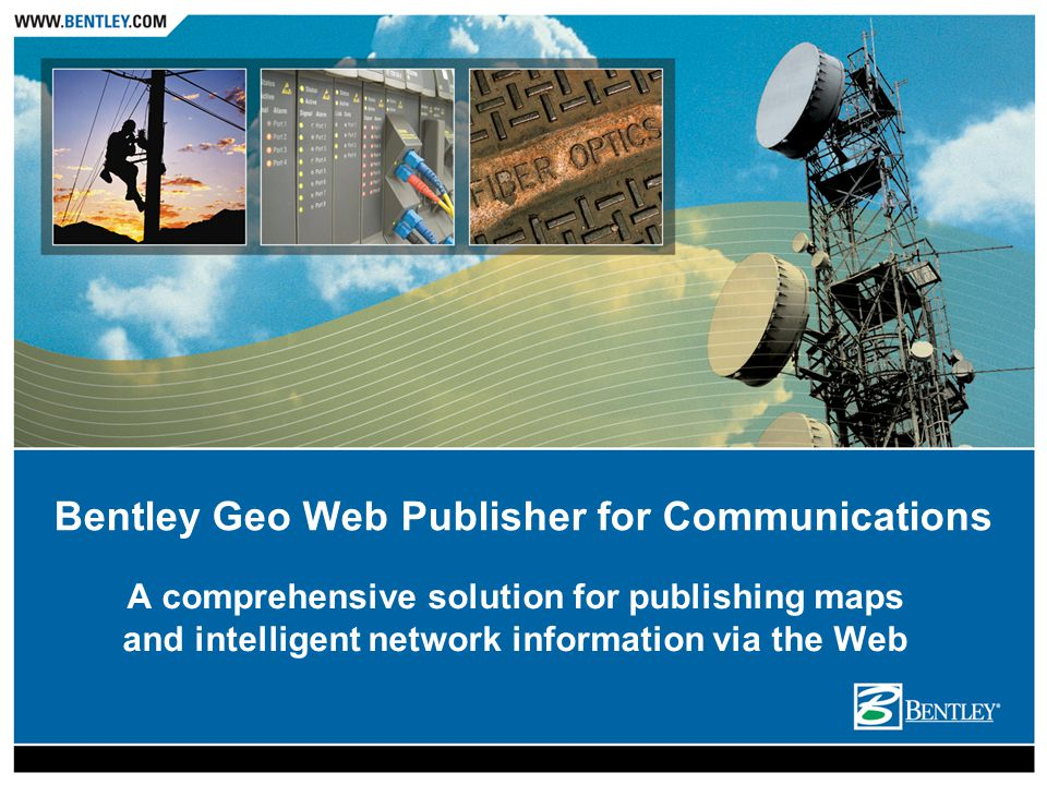 A comprehensive solution for publishing maps and intelligent network information via the Web Bentley Geo Web Publisher for Communications