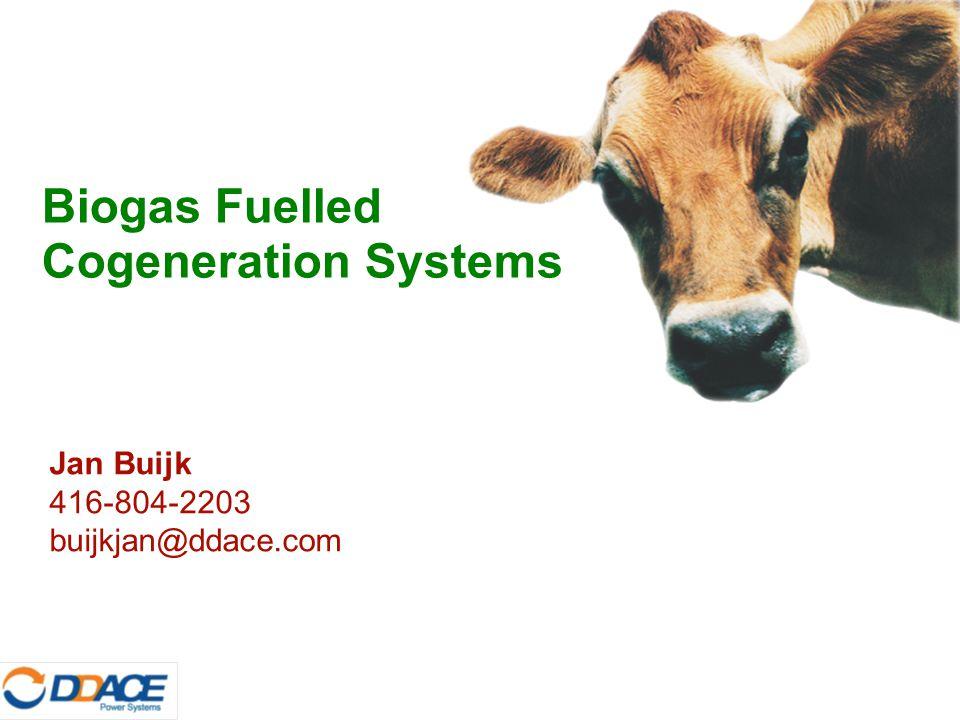 Jan Buijk 416-804-2203 buijkjan@ddace.com Biogas Fuelled Cogeneration Systems