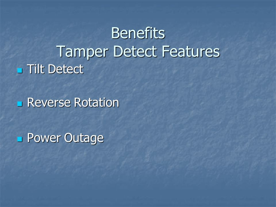 Benefits Tamper Detect Features Tilt Detect Tilt Detect Reverse Rotation Reverse Rotation Power Outage Power Outage