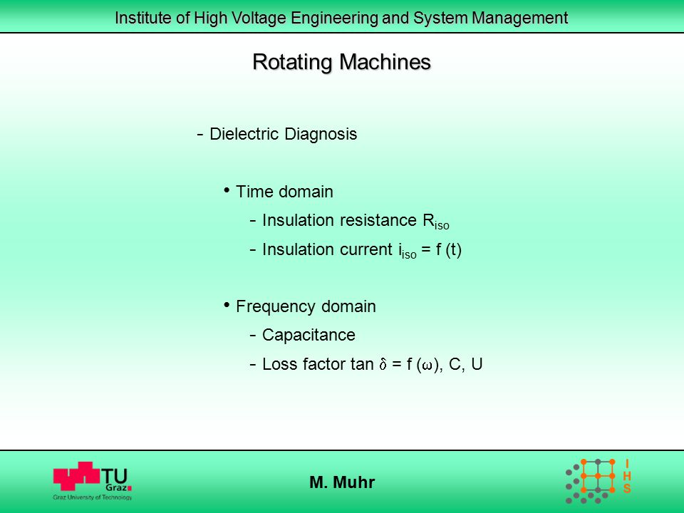 Institute of High Voltage Engineering and System Management M. Muhr Rotating Machines - Dielectric Diagnosis Time domain - Insulation resistance R iso