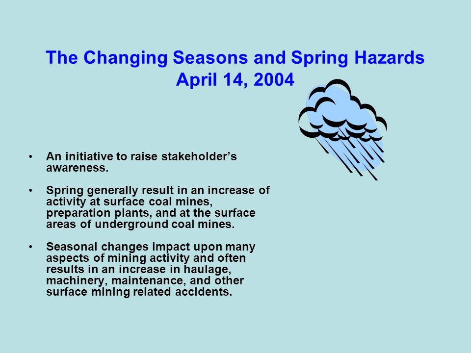 The Changing Seasons and Spring Hazards April 14, 2004 An initiative to raise stakeholder's awareness. Spring generally result in an increase of activ