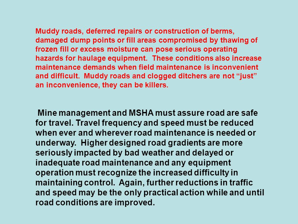 Muddy roads, deferred repairs or construction of berms, damaged dump points or fill areas compromised by thawing of frozen fill or excess moisture can