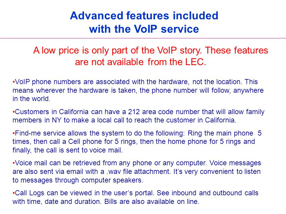 Advanced features included with the VoIP service A low price is only part of the VoIP story. These features are not available from the LEC. VoIP phone