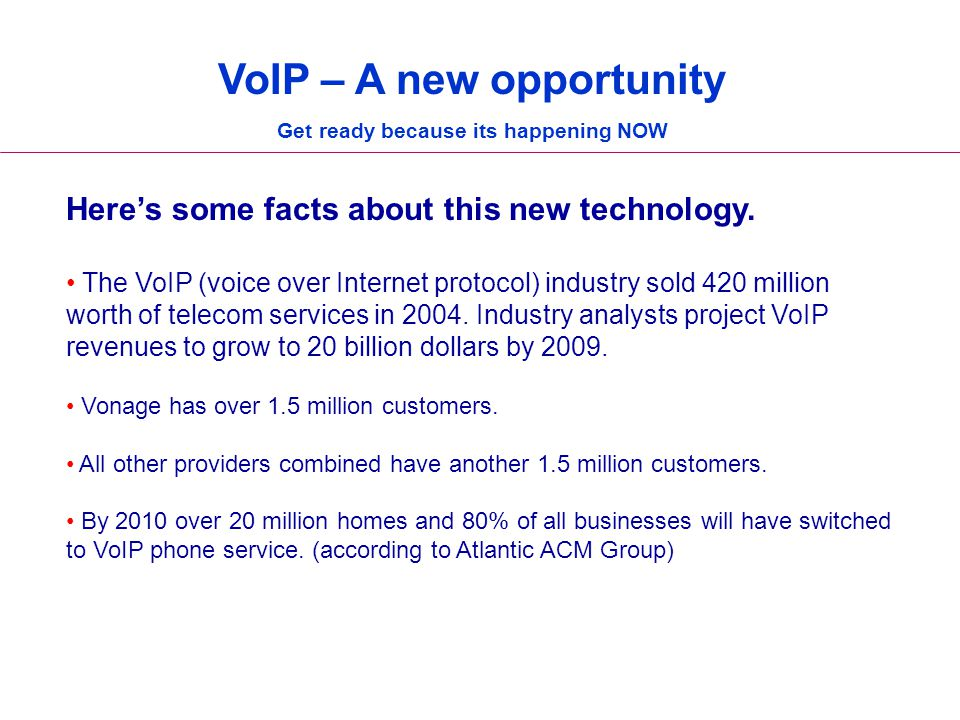 Here's some facts about this new technology. The VoIP (voice over Internet protocol) industry sold 420 million worth of telecom services in 2004. Indu