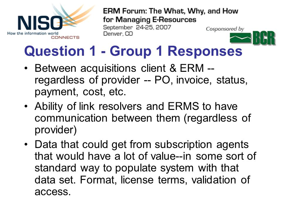 Question 1 - Group 1 Responses Between acquisitions client & ERM -- regardless of provider -- PO, invoice, status, payment, cost, etc.