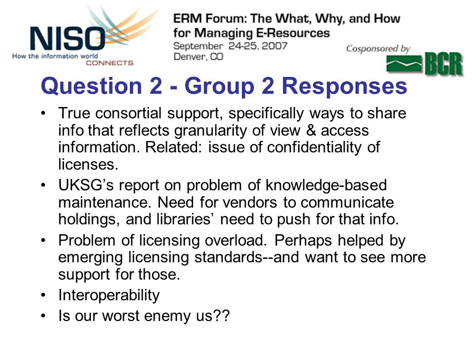 Question 2 - Group 2 Responses True consortial support, specifically ways to share info that reflects granularity of view & access information.