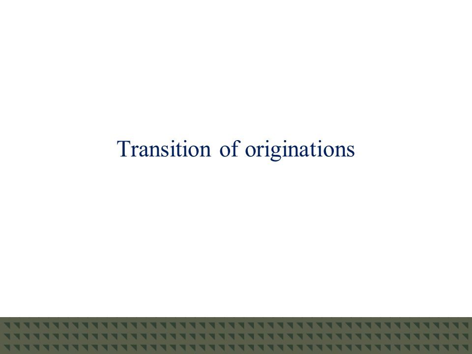 Transition of originations