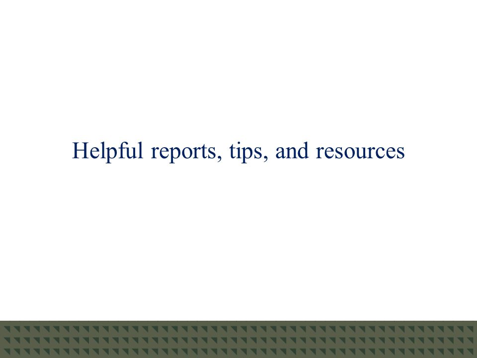 Helpful reports, tips, and resources