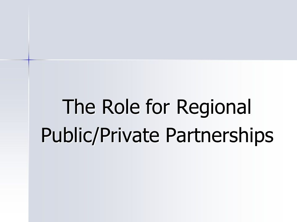 The Role for Regional Public/Private Partnerships