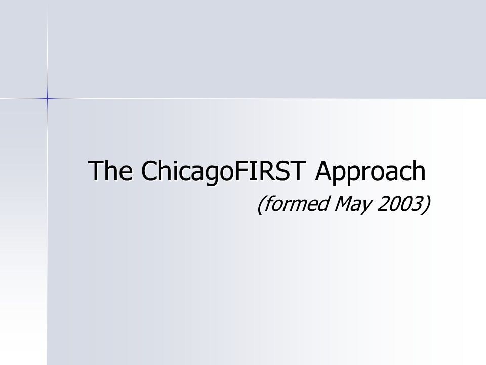 The ChicagoFIRST Approach (formed May 2003)