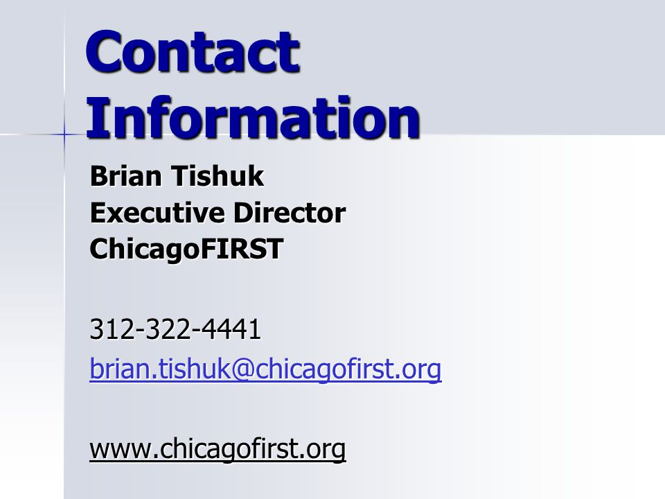 Contact Information Brian Tishuk Executive Director ChicagoFIRST312-322-4441 brian.tishuk@chicagofirst.org www.chicagofirst.org