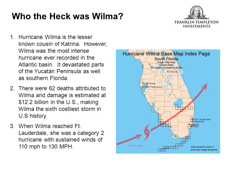 Who the Heck was Wilma? 1.Hurricane Wilma is the lesser known cousin of Katrina. However, Wilma was the most intense hurricane ever recorded in the At