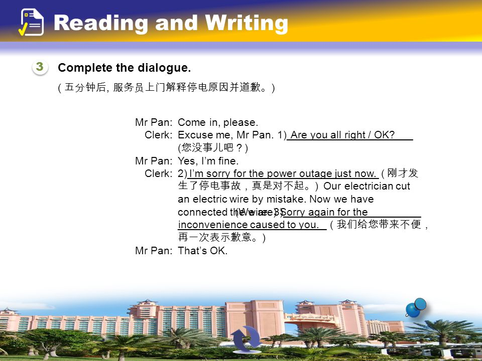 Complete the dialogue. 3 3 Reading and Writing ( 五分钟后, 服务员上门解释停电原因并道歉。 ) Mr Pan: Come in, please.
