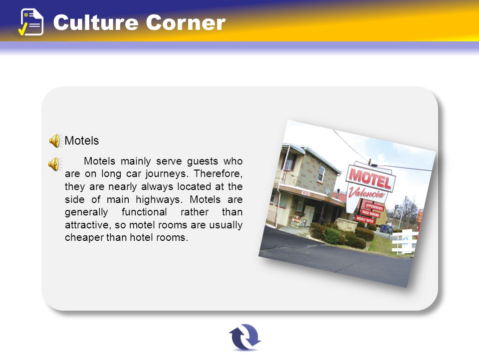Culture Corner Motels Motels mainly serve guests who are on long car journeys. Therefore, they are nearly always located at the side of main highways.