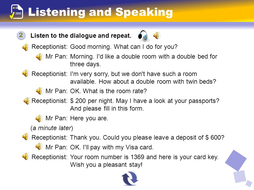 Listen to the dialogue and repeat. Listening and Speaking Receptionist: Good morning. What can I do for you? Mr Pan: Morning. I'd like a double room w